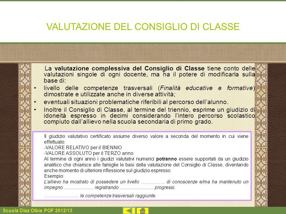 Scuola Diaz Olbia POF 2012/13 VALUTAZIONE DEL CONSIGLIO DI CLASSE La valutazione complessiva del Consiglio di Classe tiene conto delle valutazioni sin