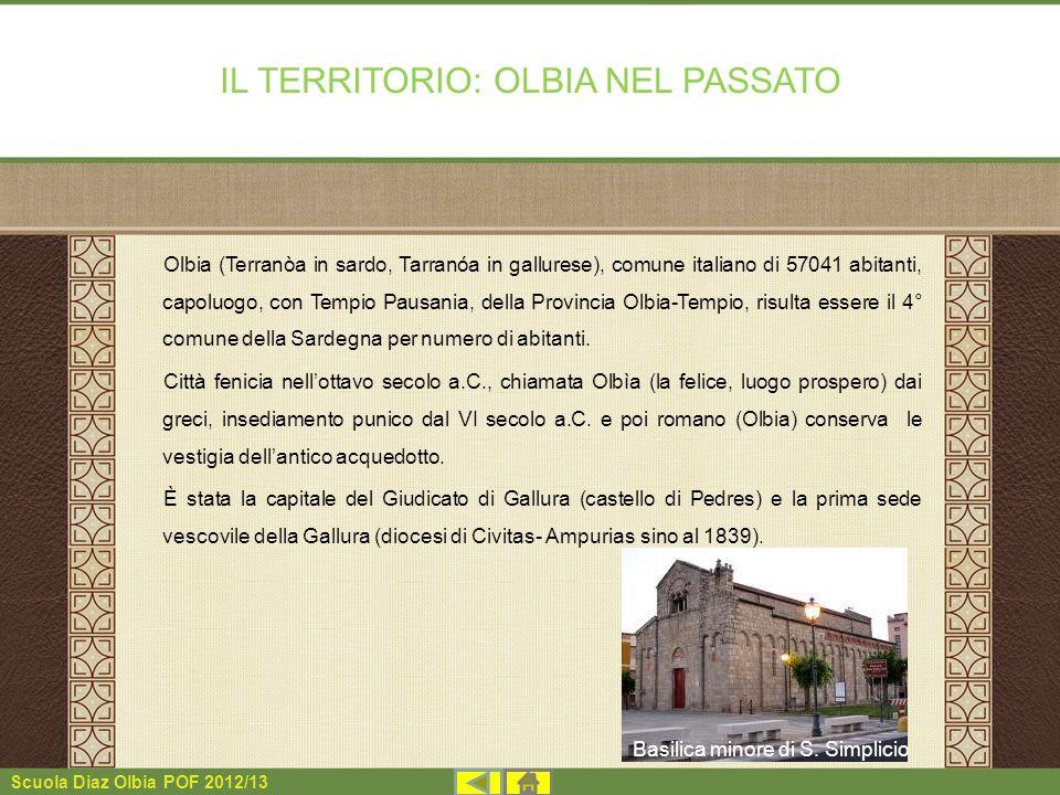 Scuola Diaz Olbia POF 2012/13 Olbia (Terranòa in sardo, Tarranóa in gallurese), comune italiano di 57041 abitanti, capoluogo, con Tempio Pausania, del