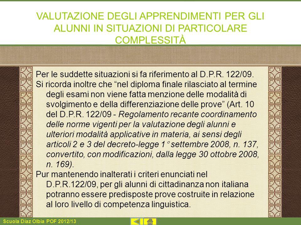 Scuola Diaz Olbia POF 2012/13 VALUTAZIONE DEGLI APPRENDIMENTI PER GLI ALUNNI IN SITUAZIONI DI PARTICOLARE COMPLESSITÀ Per le suddette situazioni si fa