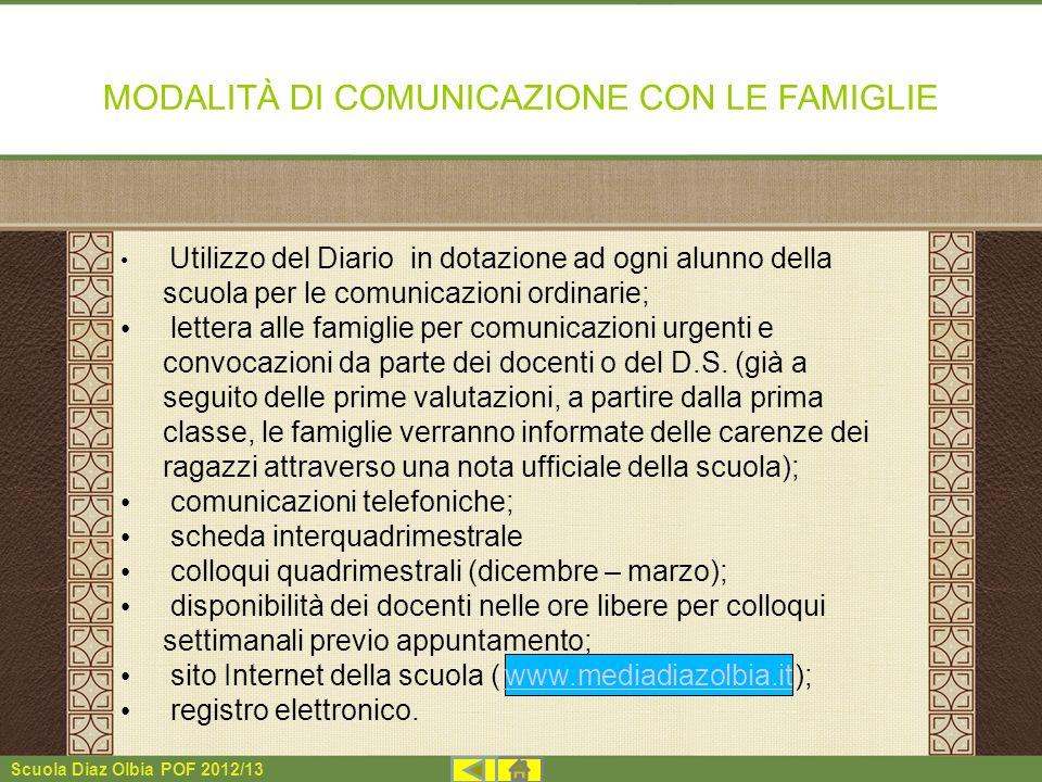Scuola Diaz Olbia POF 2012/13 MODALITÀ DI COMUNICAZIONE CON LE FAMIGLIE Utilizzo del Diario in dotazione ad ogni alunno della scuola per le comunicazi