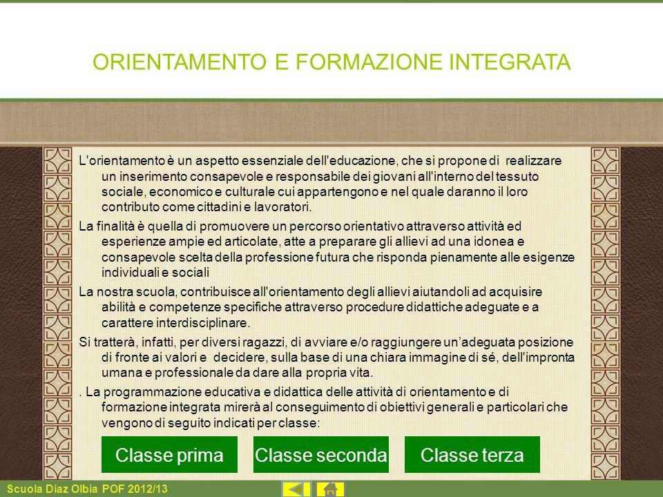 Scuola Diaz Olbia POF 2012/13 ORIENTAMENTO E FORMAZIONE INTEGRATA L'orientamento è un aspetto essenziale dell'educazione, che si propone di realizzare