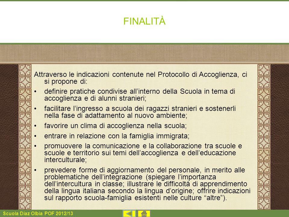 Scuola Diaz Olbia POF 2012/13 FINALITÀ Attraverso le indicazioni contenute nel Protocollo di Accoglienza, ci si propone di: definire pratiche condivis