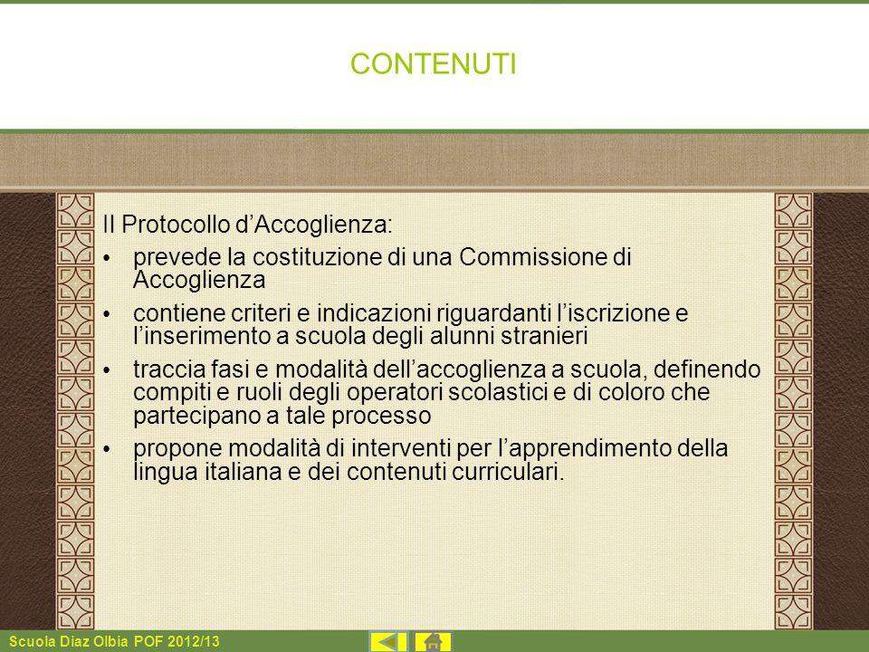 Scuola Diaz Olbia POF 2012/13 CONTENUTI Il Protocollo dAccoglienza: prevede la costituzione di una Commissione di Accoglienza contiene criteri e indic