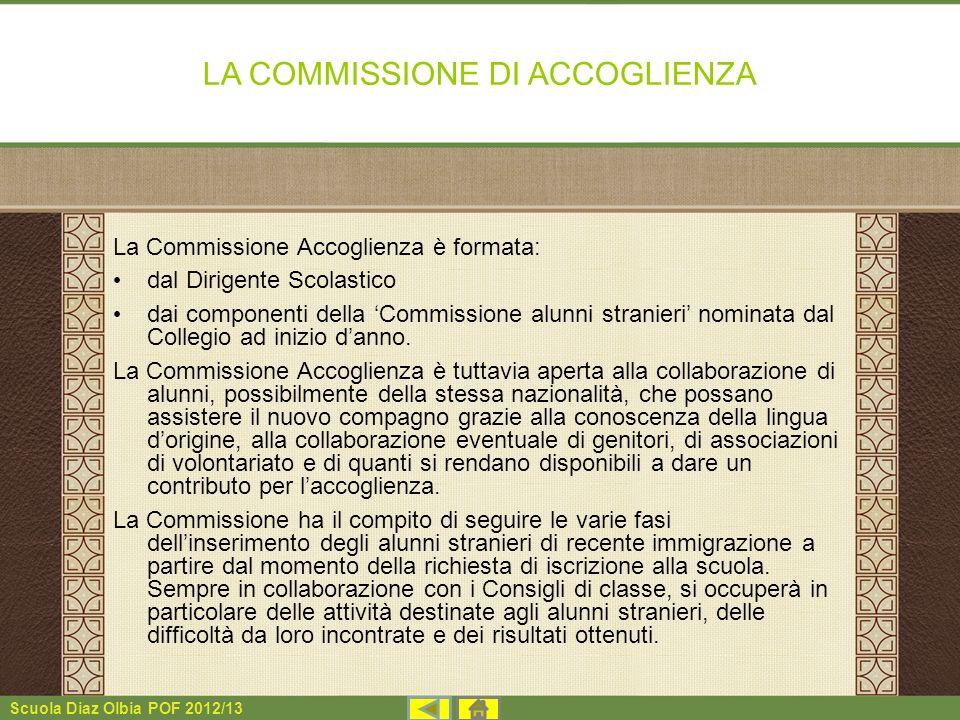 Scuola Diaz Olbia POF 2012/13 LA COMMISSIONE DI ACCOGLIENZA La Commissione Accoglienza è formata: dal Dirigente Scolastico dai componenti della Commis