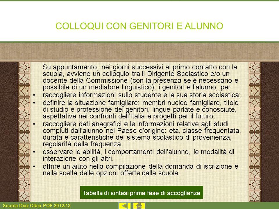 Scuola Diaz Olbia POF 2012/13 COLLOQUI CON GENITORI E ALUNNO Su appuntamento, nei giorni successivi al primo contatto con la scuola, avviene un colloq