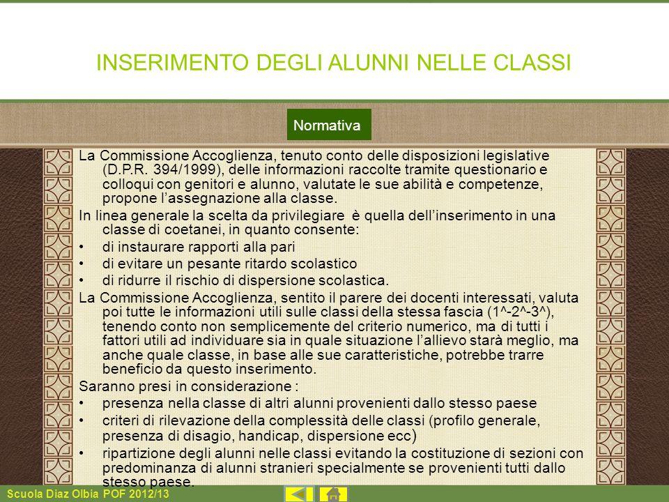 Scuola Diaz Olbia POF 2012/13 INSERIMENTO DEGLI ALUNNI NELLE CLASSI La Commissione Accoglienza, tenuto conto delle disposizioni legislative (D.P.R. 39