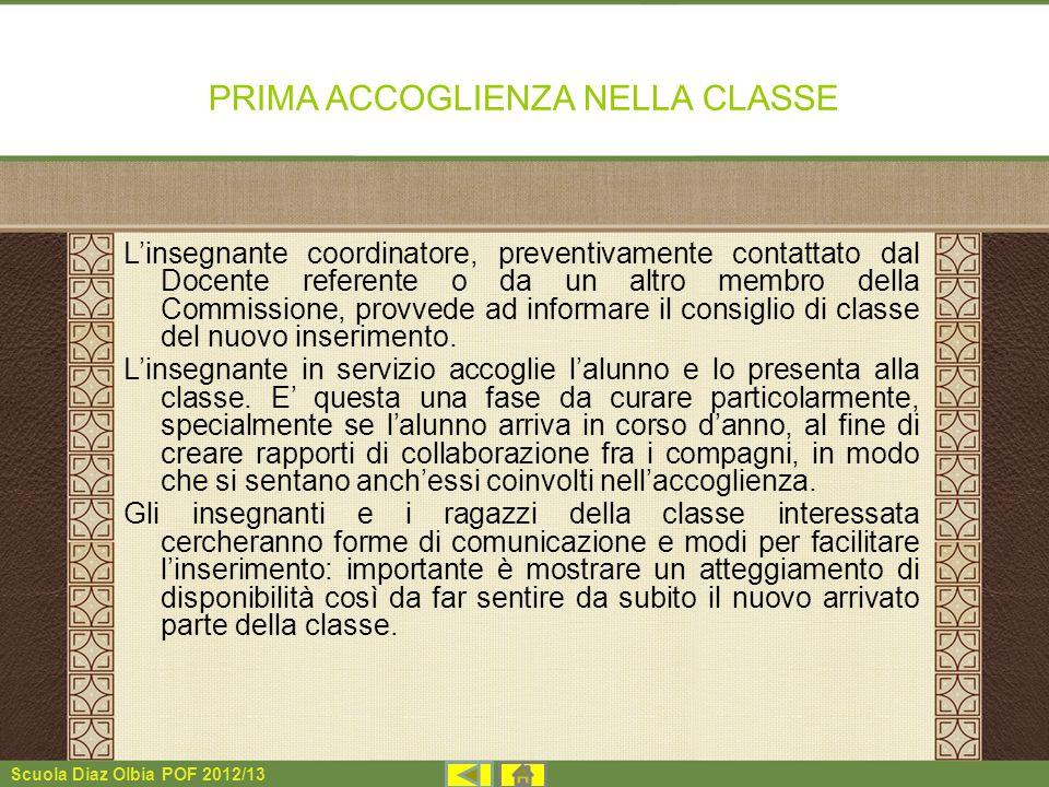 Scuola Diaz Olbia POF 2012/13 PRIMA ACCOGLIENZA NELLA CLASSE Linsegnante coordinatore, preventivamente contattato dal Docente referente o da un altro