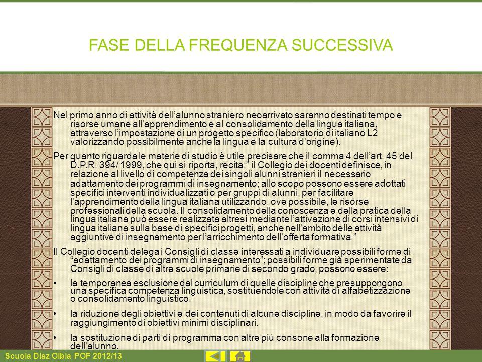 Scuola Diaz Olbia POF 2012/13 FASE DELLA FREQUENZA SUCCESSIVA Nel primo anno di attività dellalunno straniero neoarrivato saranno destinati tempo e ri