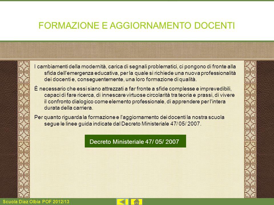 Scuola Diaz Olbia POF 2012/13 FORMAZIONE E AGGIORNAMENTO DOCENTI I cambiamenti della modernità, carica di segnali problematici, ci pongono di fronte a
