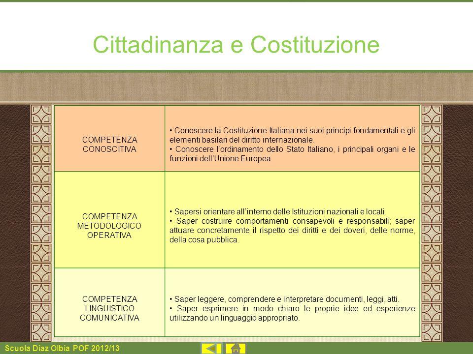 Scuola Diaz Olbia POF 2012/13 Cittadinanza e Costituzione COMPETENZA CONOSCITIVA Conoscere la Costituzione Italiana nei suoi principi fondamentali e g