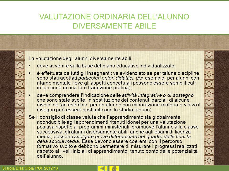 Scuola Diaz Olbia POF 2012/13 VALUTAZIONE ORDINARIA DELLALUNNO DIVERSAMENTE ABILE La valutazione degli alunni diversamente abili deve avvenire sulla b