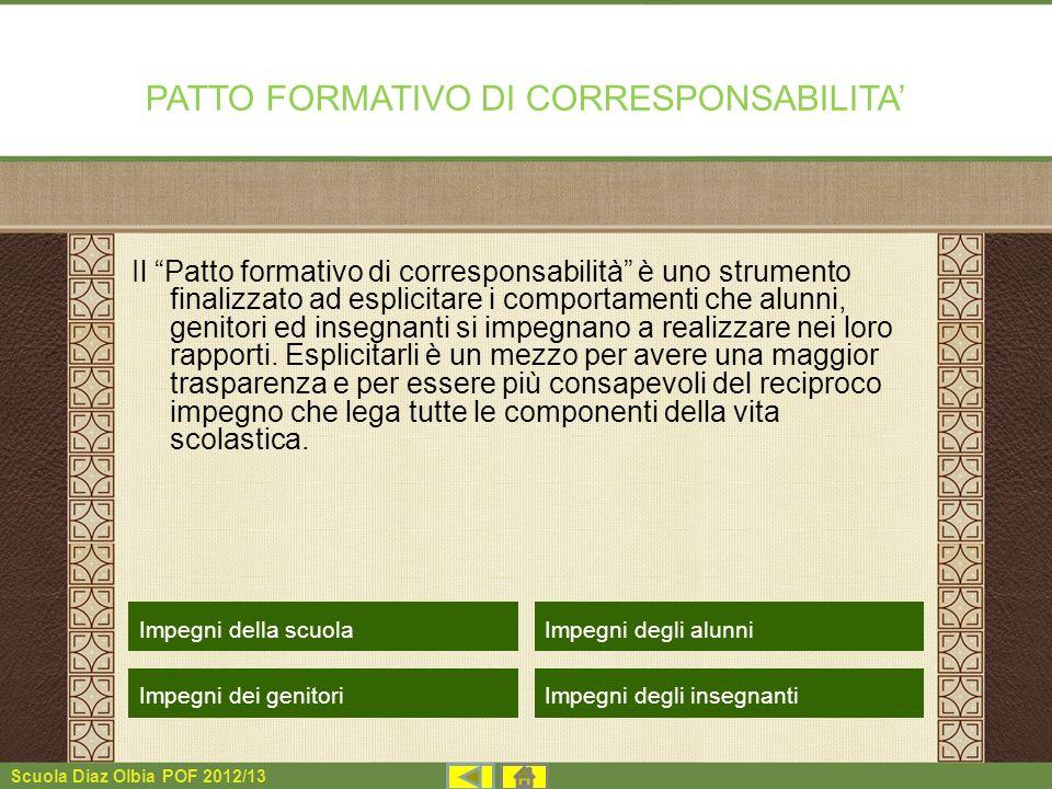 Scuola Diaz Olbia POF 2012/13 PATTO FORMATIVO DI CORRESPONSABILITA Il Patto formativo di corresponsabilità è uno strumento finalizzato ad esplicitare