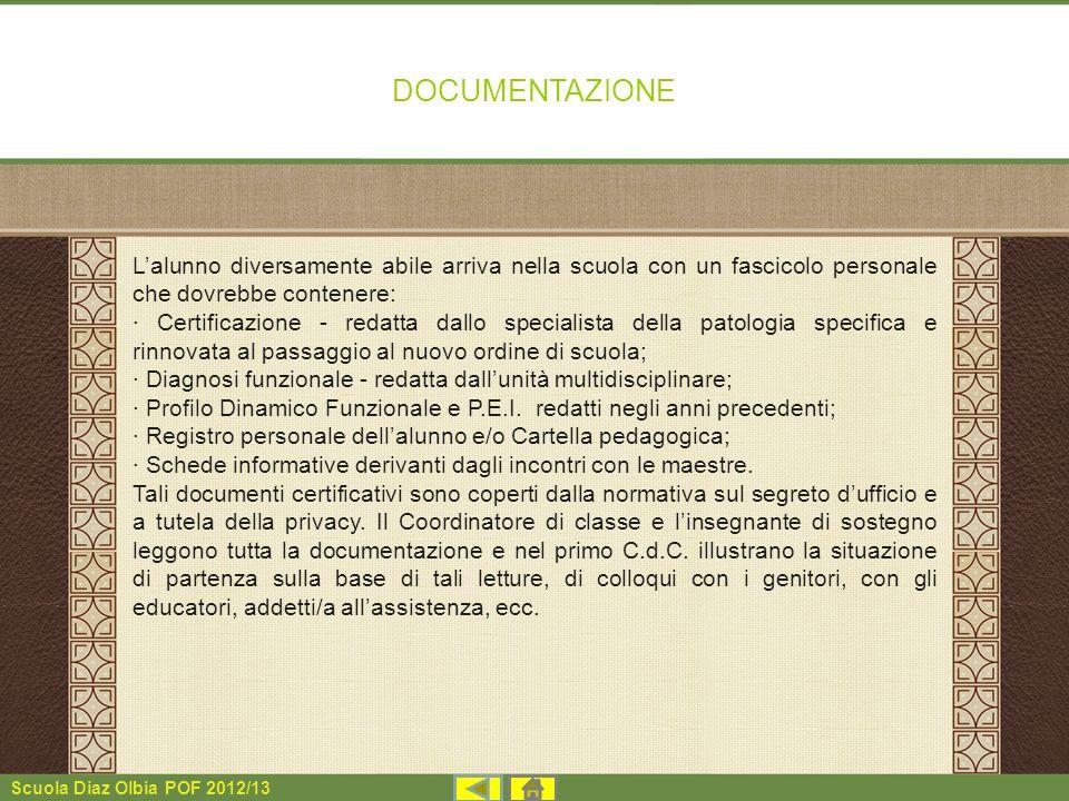 Scuola Diaz Olbia POF 2012/13 DOCUMENTAZIONE Lalunno diversamente abile arriva nella scuola con un fascicolo personale che dovrebbe contenere: · Certi
