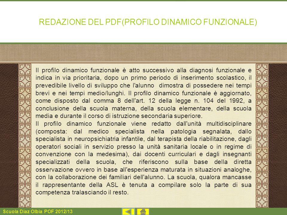 Scuola Diaz Olbia POF 2012/13 REDAZIONE DEL PDF(PROFILO DINAMICO FUNZIONALE) Il profilo dinamico funzionale è atto successivo alla diagnosi funzionale