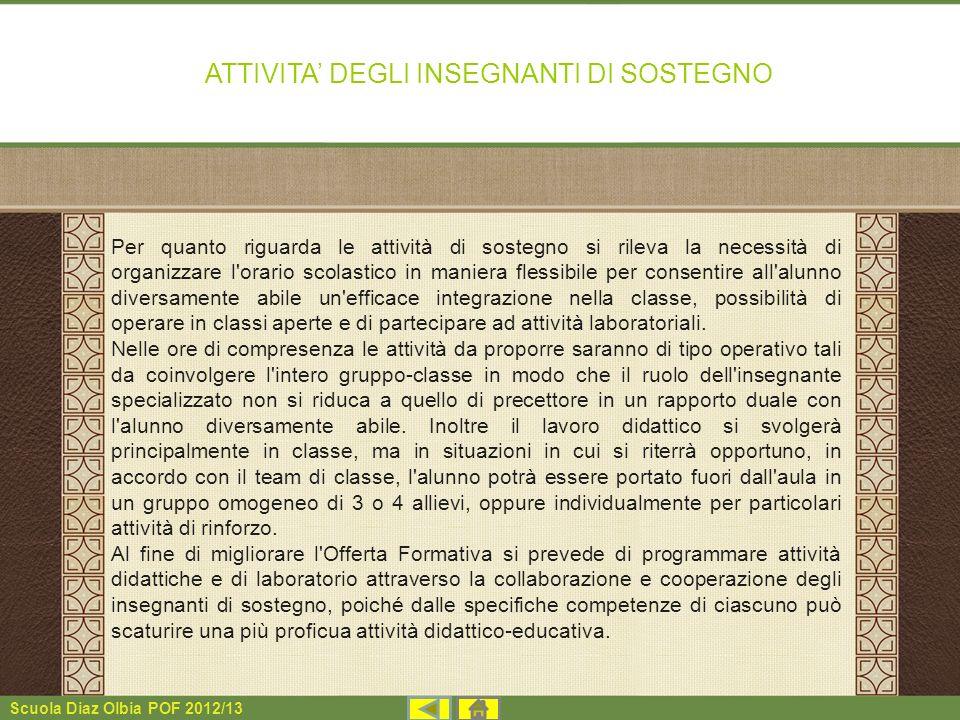 Scuola Diaz Olbia POF 2012/13 Per quanto riguarda le attività di sostegno si rileva la necessità di organizzare l'orario scolastico in maniera flessib