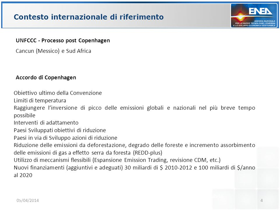Contesto internazionale di riferimento 05/04/20144 UNFCCC - Processo post Copenhagen Cancun (Messico) e Sud Africa Accordo di Copenhagen Obiettivo ult
