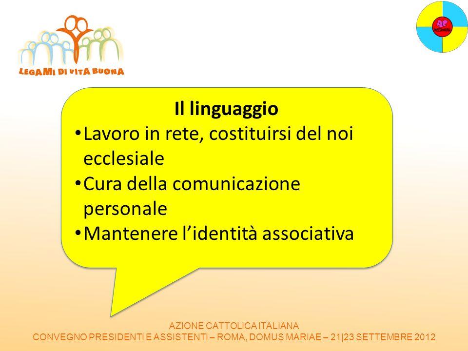 AZIONE CATTOLICA ITALIANA CONVEGNO PRESIDENTI E ASSISTENTI – ROMA, DOMUS MARIAE – 21|23 SETTEMBRE 2012 Il linguaggio Lavoro in rete, costituirsi del n