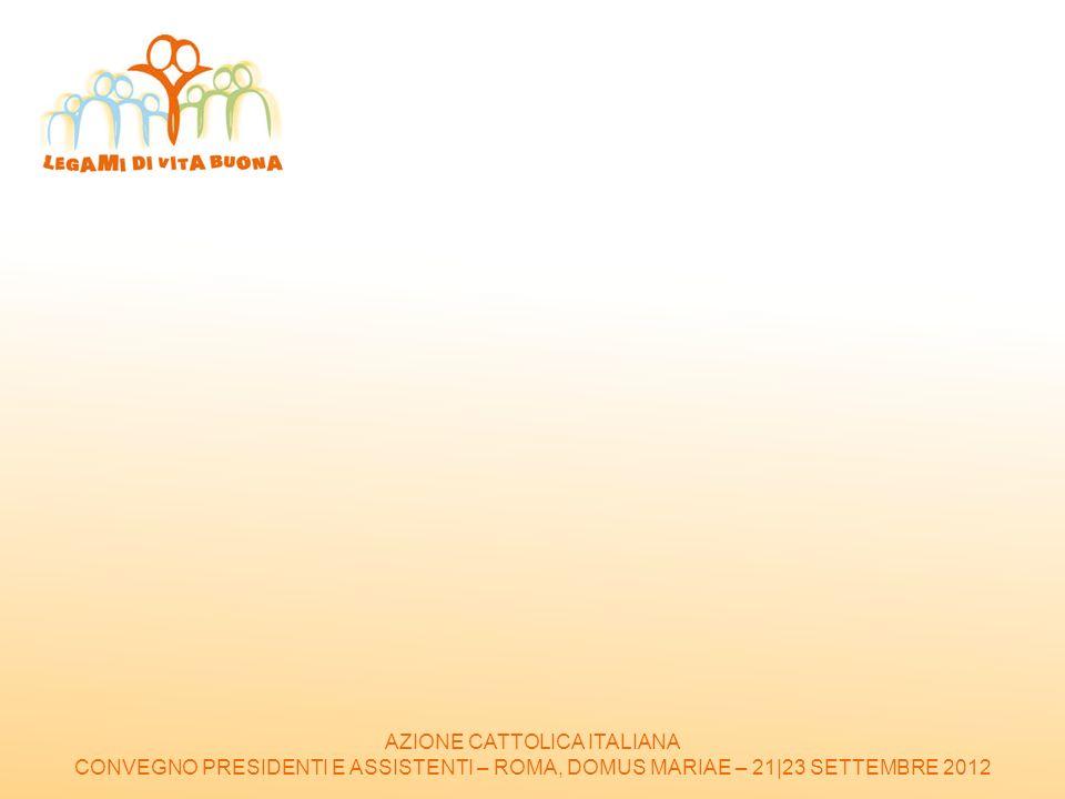 AZIONE CATTOLICA ITALIANA CONVEGNO PRESIDENTI E ASSISTENTI – ROMA, DOMUS MARIAE – 21|23 SETTEMBRE 2012