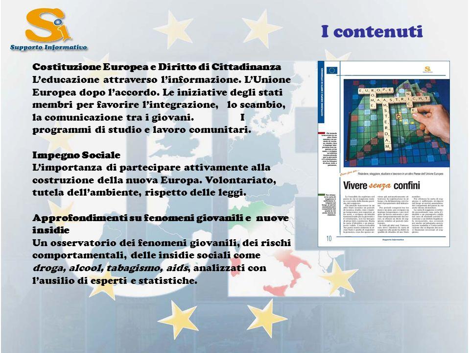 I contenuti Costituzione Europea e Diritto di Cittadinanza Leducazione attraverso linformazione. LUnione Europea dopo laccordo. Le iniziative degli st