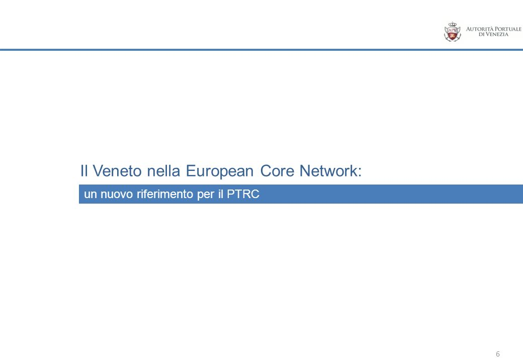 6 un nuovo riferimento per il PTRC Il Veneto nella European Core Network: