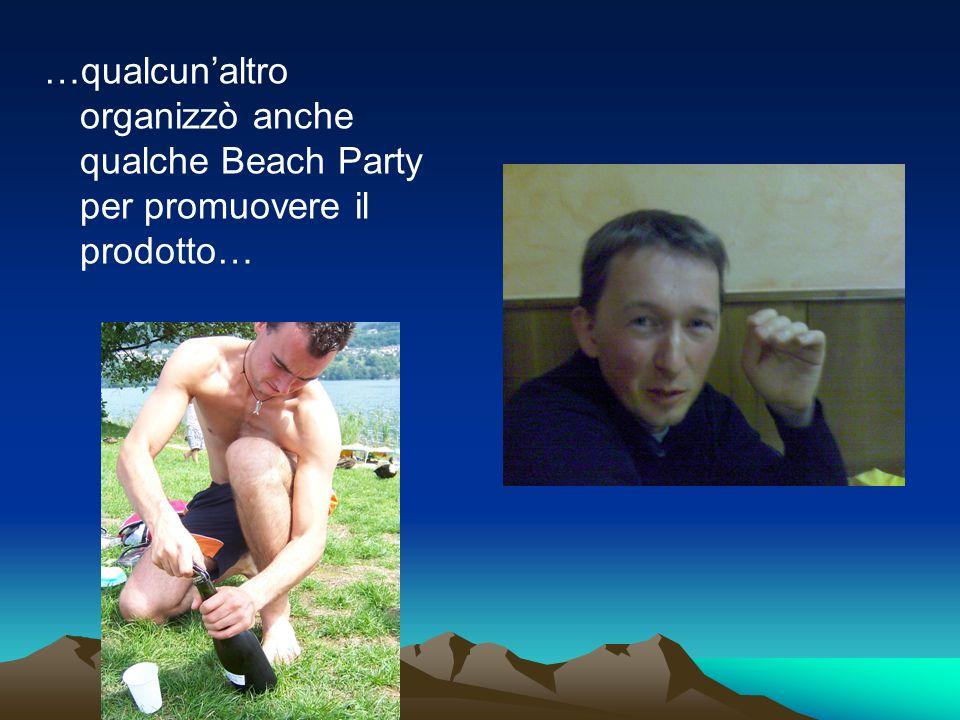 …qualcunaltro organizzò anche qualche Beach Party per promuovere il prodotto…