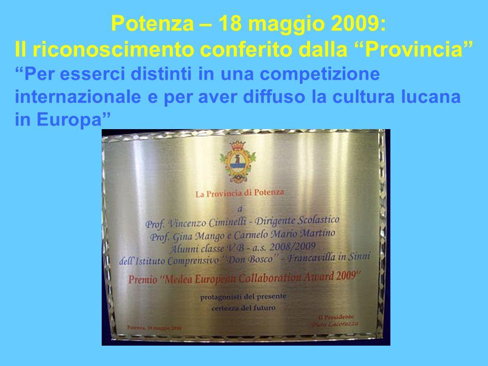 Potenza – 18 maggio 2009: Il riconoscimento conferito dalla Provincia Per esserci distinti in una competizione internazionale e per aver diffuso la cultura lucana in Europa