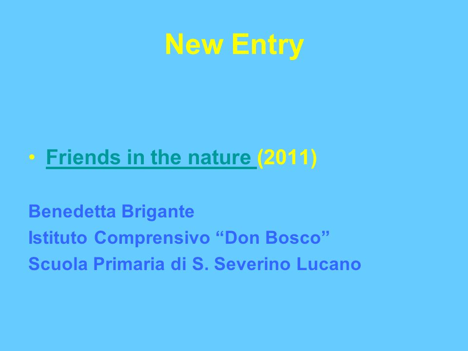 New Entry Friends in the nature (2011)Friends in the nature Benedetta Brigante Istituto Comprensivo Don Bosco Scuola Primaria di S.
