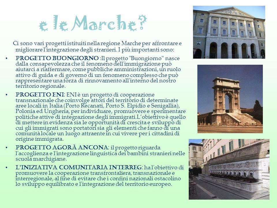 e le Marche? Ci sono vari progetti istituiti nella regione Marche per affrontare e migliorare l'integrazione degli stranieri. I più importanti sono :
