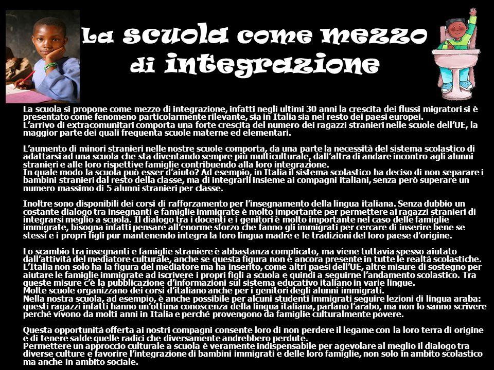 La scuola come mezzo di integrazione La scuola si propone come mezzo di integrazione, infatti negli ultimi 30 anni la crescita dei flussi migratori si