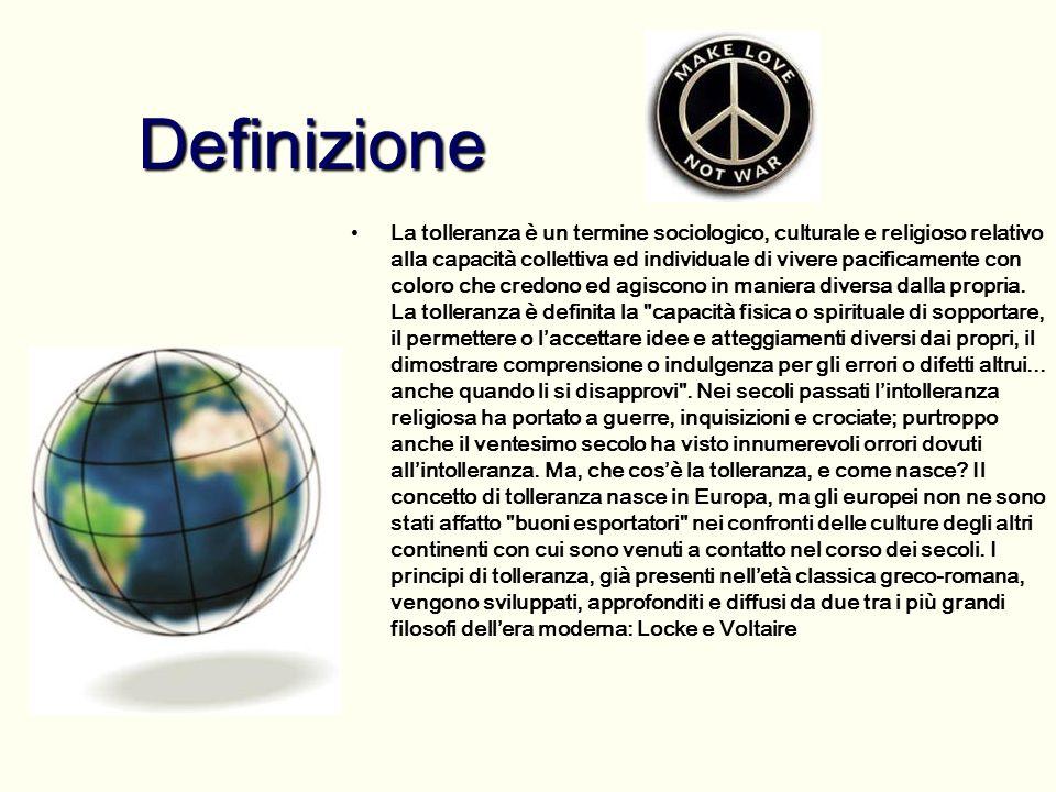 Definizione La tolleranza è un termine sociologico, culturale e religioso relativo alla capacità collettiva ed individuale di vivere pacificamente con