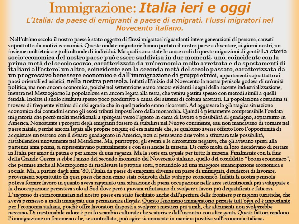 Nellultimo secolo il nostro paese è stato oggetto di flussi migratori riguardanti intere generazioni di persone, causati soprattutto da motivi economi