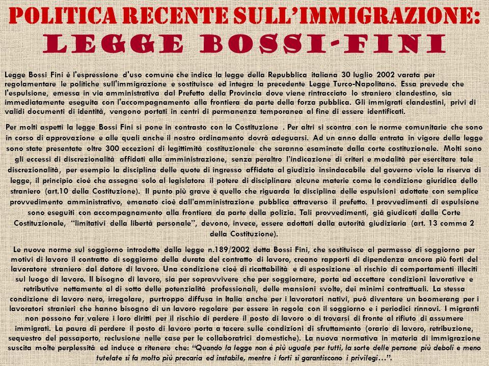 Politica recente sullimmigrazione: Legge Bossi-Fini Legge Bossi Fini è l'espressione d'uso comune che indica la legge della Repubblica italiana 30 lug