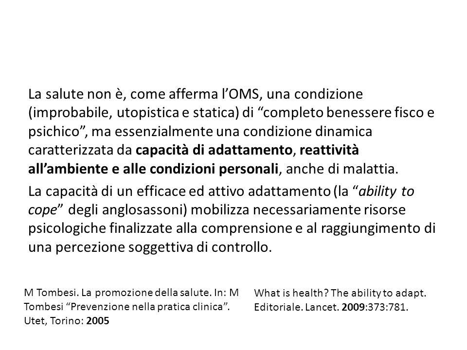 La salute non è, come afferma lOMS, una condizione (improbabile, utopistica e statica) di completo benessere fisco e psichico, ma essenzialmente una c