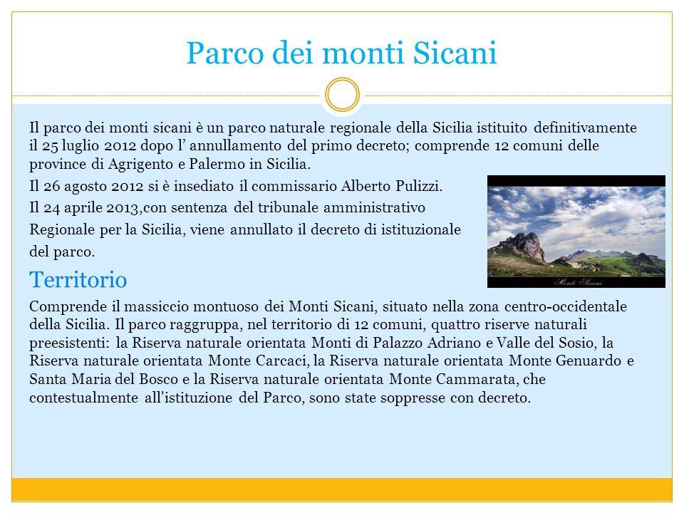 Parco dei monti Sicani Il parco dei monti sicani è un parco naturale regionale della Sicilia istituito definitivamente il 25 luglio 2012 dopo l annullamento del primo decreto; comprende 12 comuni delle province di Agrigento e Palermo in Sicilia.