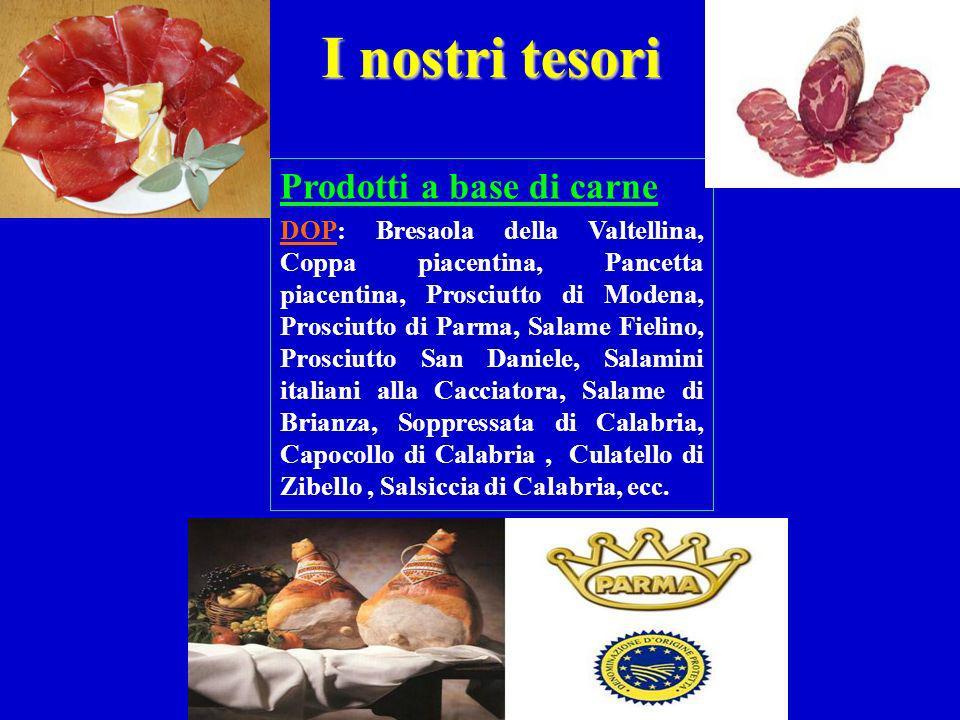 I nostri tesori Prodotti a base di carne DOP: Bresaola della Valtellina, Coppa piacentina, Pancetta piacentina, Prosciutto di Modena, Prosciutto di Pa
