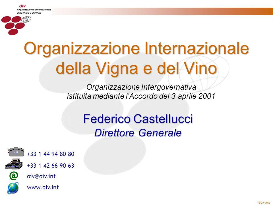 OIV 2012 Organizzazione Intergovernativa istituita mediante lAccordo del 3 aprile 2001 Organizzazione Internazionale della Vigna e del Vino @ +33 1 44