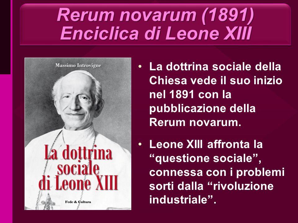 Rerum novarum (1891) Enciclica di Leone XIII La dottrina sociale della Chiesa vede il suo inizio nel 1891 con la pubblicazione della Rerum novarum. Le