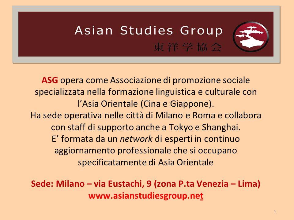 1 ASG opera come Associazione di promozione sociale specializzata nella formazione linguistica e culturale con lAsia Orientale (Cina e Giappone).