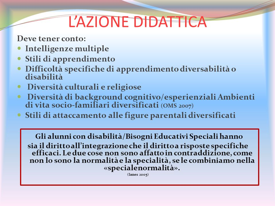 LAZIONE DIDATTICA Deve tener conto: Intelligenze multiple Stili di apprendimento Difficoltà specifiche di apprendimento diversabilità o disabilità Div