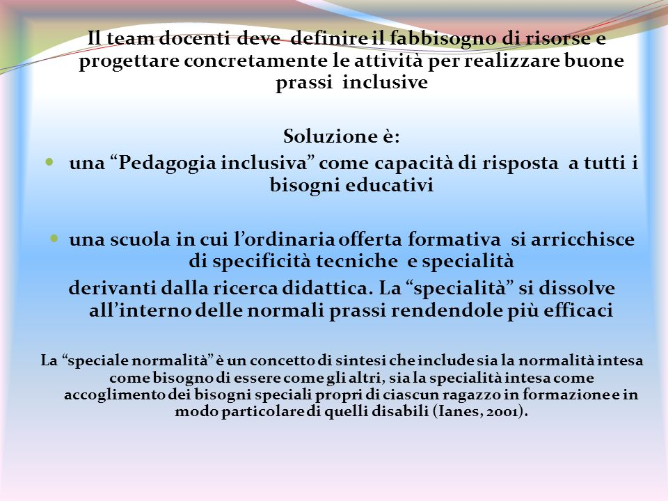 Il team docenti deve definire il fabbisogno di risorse e progettare concretamente le attività per realizzare buone prassi inclusive Soluzione è: una P