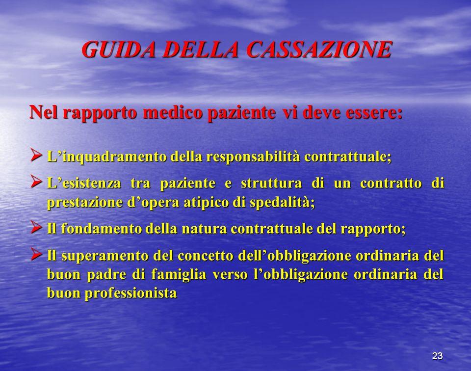 GUIDA DELLA CASSAZIONE Nel rapporto medico paziente vi deve essere: Linquadramento della responsabilità contrattuale; Linquadramento della responsabil