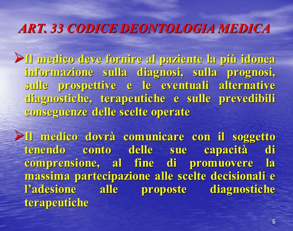 ART. 33 CODICE DEONTOLOGIA MEDICA Il medico deve fornire al paziente la più idonea informazione sulla diagnosi, sulla prognosi, sulle prospettive e le