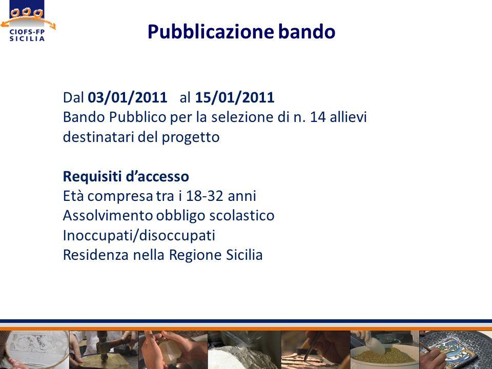 Dal 03/01/2011 al 15/01/2011 Bando Pubblico per la selezione di n. 14 allievi destinatari del progetto Requisiti daccesso Età compresa tra i 18-32 ann