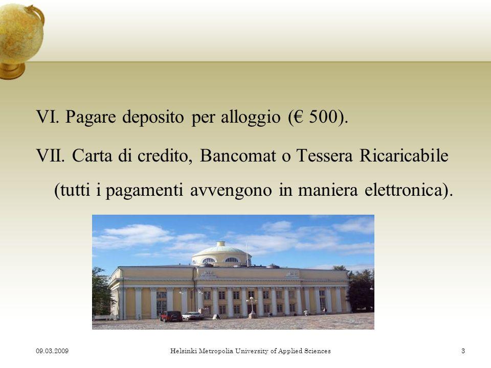 VI.Pagare deposito per alloggio ( 500). VII.
