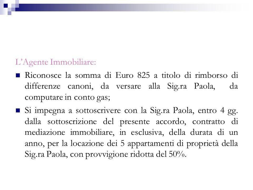 LAgente Immobiliare: Riconosce la somma di Euro 825 a titolo di rimborso di differenze canoni, da versare alla Sig.ra Paola, da computare in conto gas