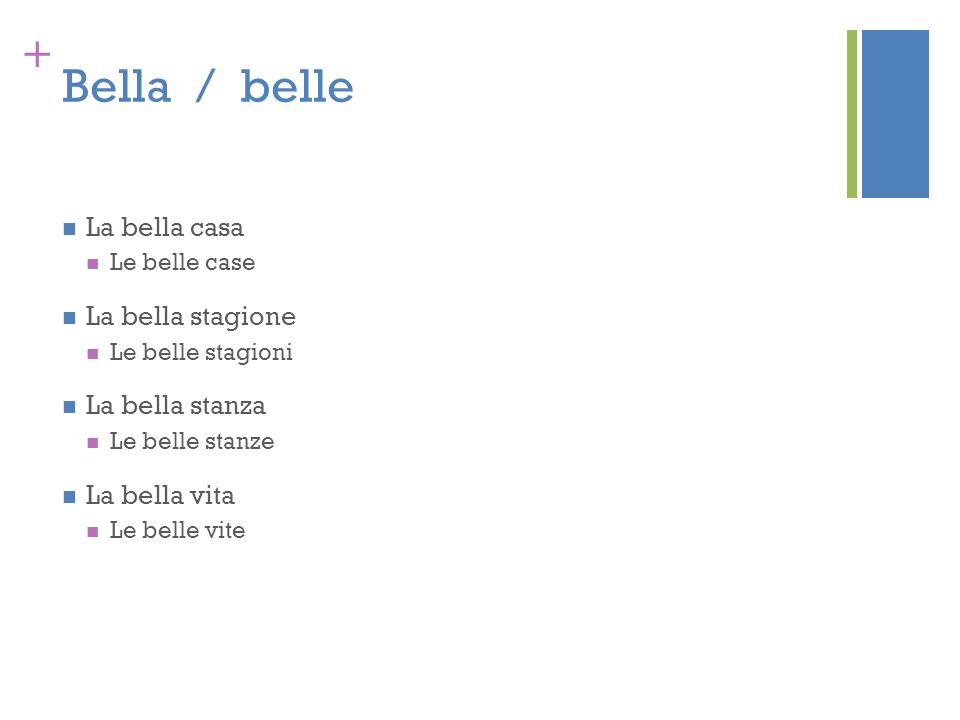 + Bella / belle La bella casa Le belle case La bella stagione Le belle stagioni La bella stanza Le belle stanze La bella vita Le belle vite