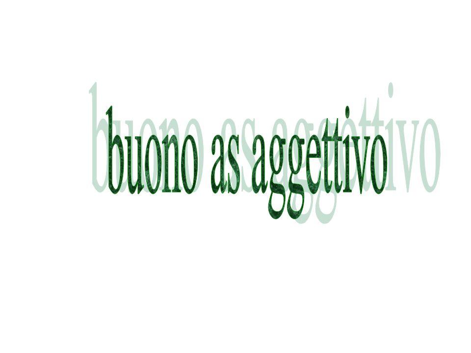 buono acts like the indefinite article (the word for a) un uno una un