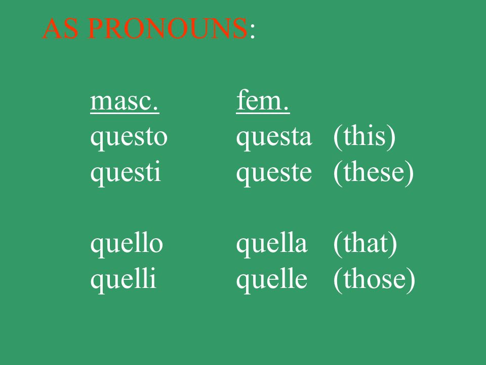Demonstrative adjectives agree in number and gender with the nouns they modify, and always precede them: questo libro quella casa questi fiori quelle mele