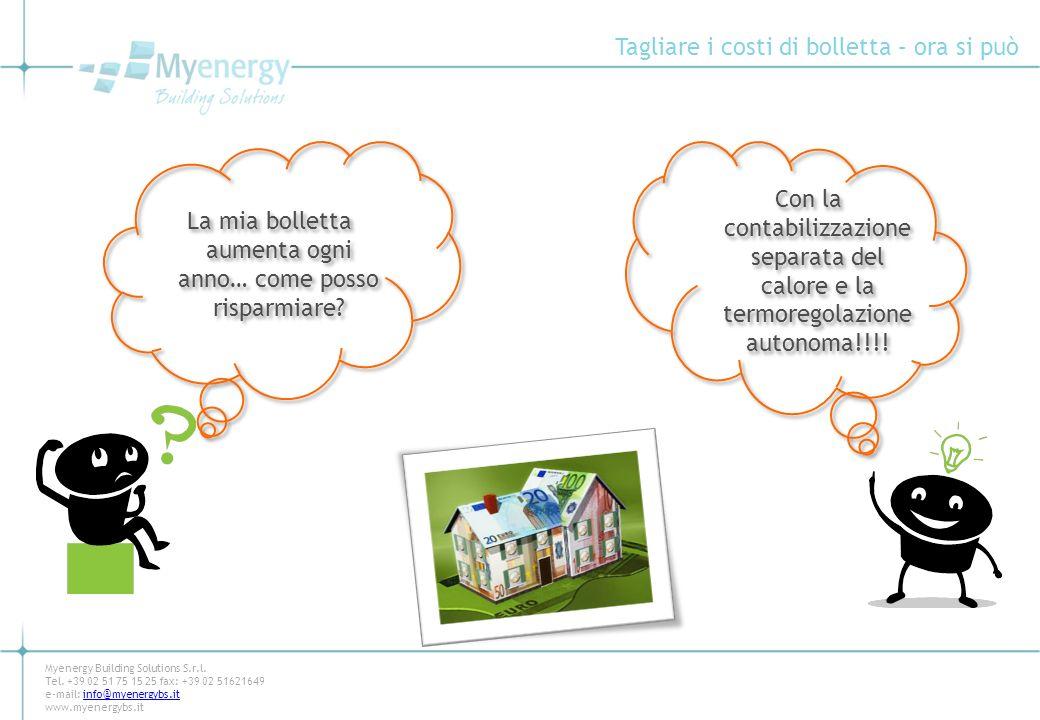 Tagliare i costi di bolletta – ora si può Myenergy Building Solutions S.r.l. Tel. +39 02 51 75 15 25 fax: +39 02 51621649 e-mail: info@myenergybs.itin