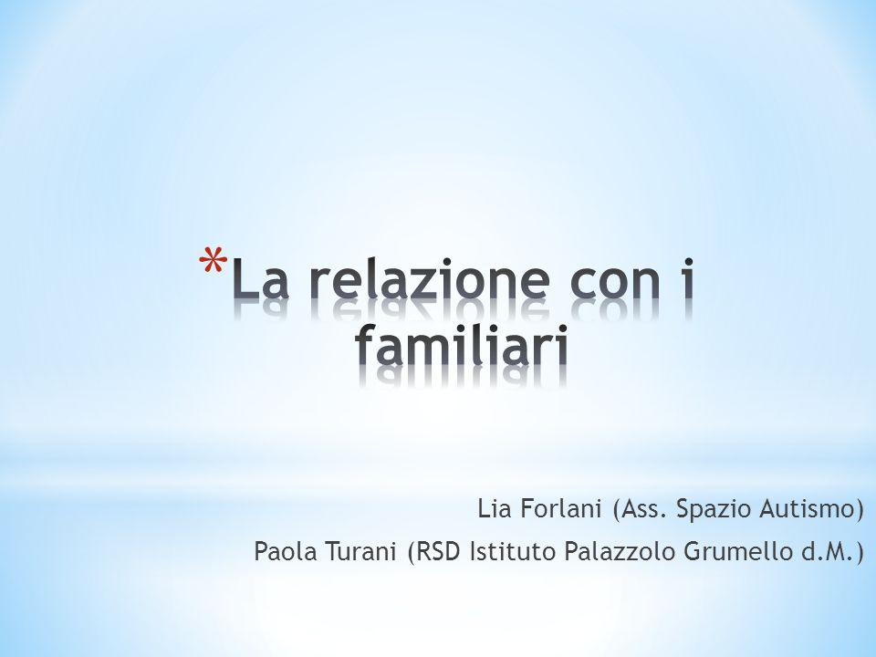 Lia Forlani (Ass. Spazio Autismo) Paola Turani (RSD Istituto Palazzolo Grumello d.M.)